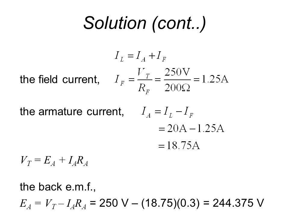 Solution (cont..) the field current, the armature current,