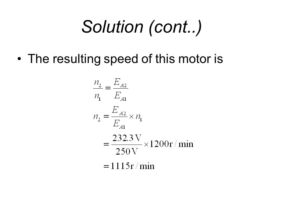Solution (cont..) The resulting speed of this motor is