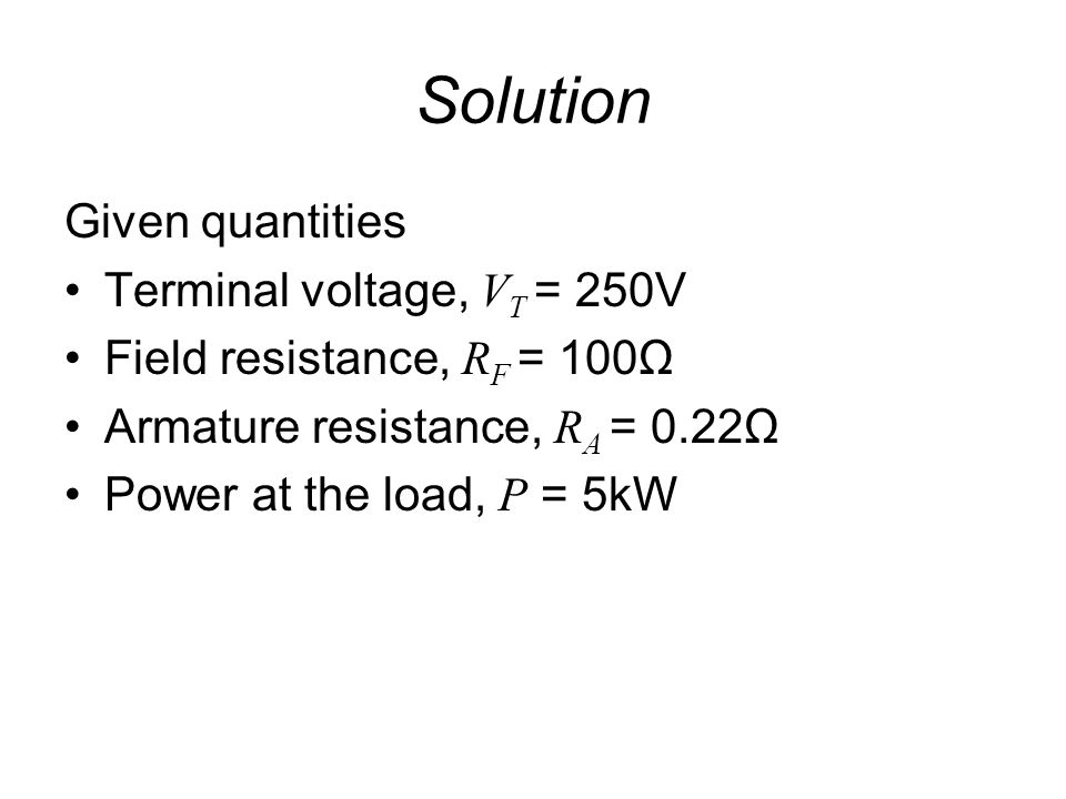 Solution Given quantities Terminal voltage, VT = 250V
