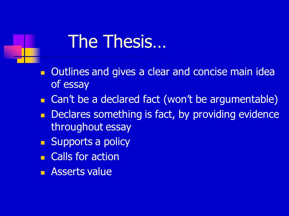 The Thesis… Outlines and gives a clear and concise main idea of essay