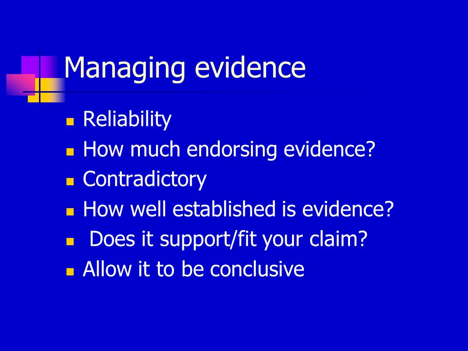 Managing evidence Reliability How much endorsing evidence