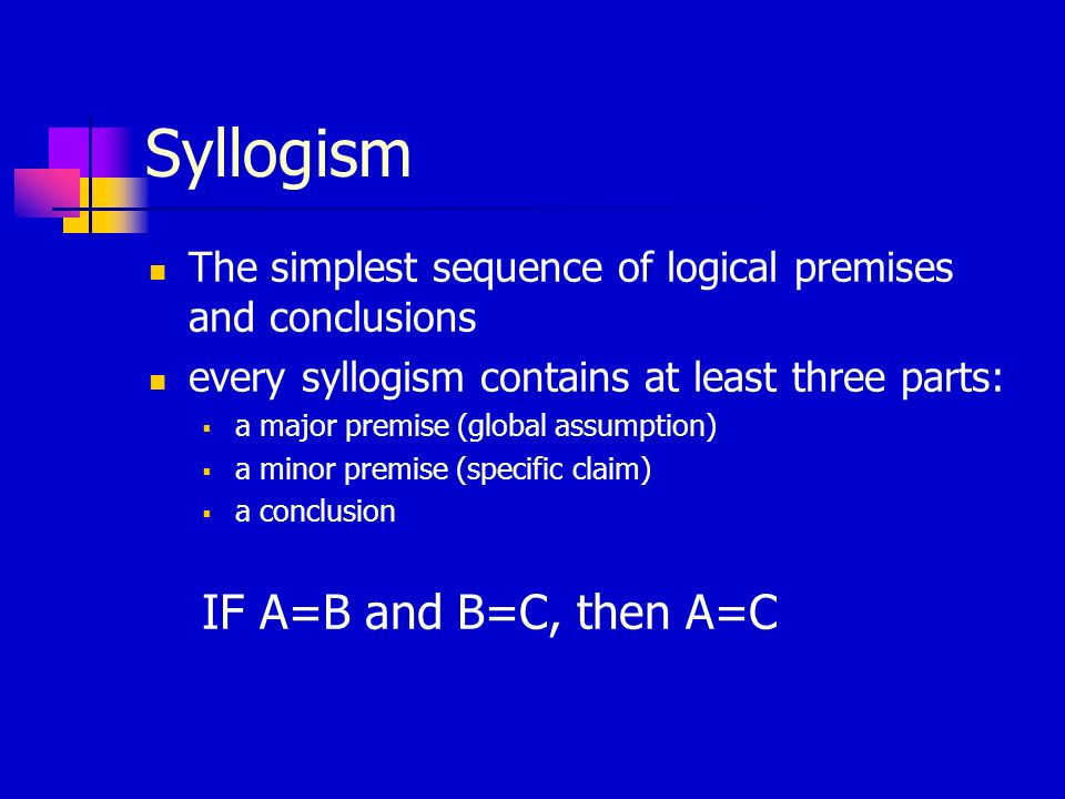 Syllogism IF A=B and B=C, then A=C
