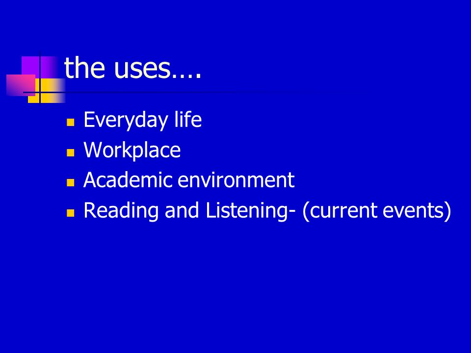 the uses…. Everyday life Workplace Academic environment