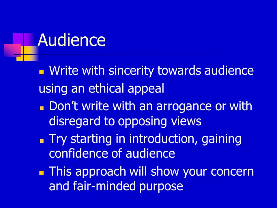 Audience Write with sincerity towards audience using an ethical appeal