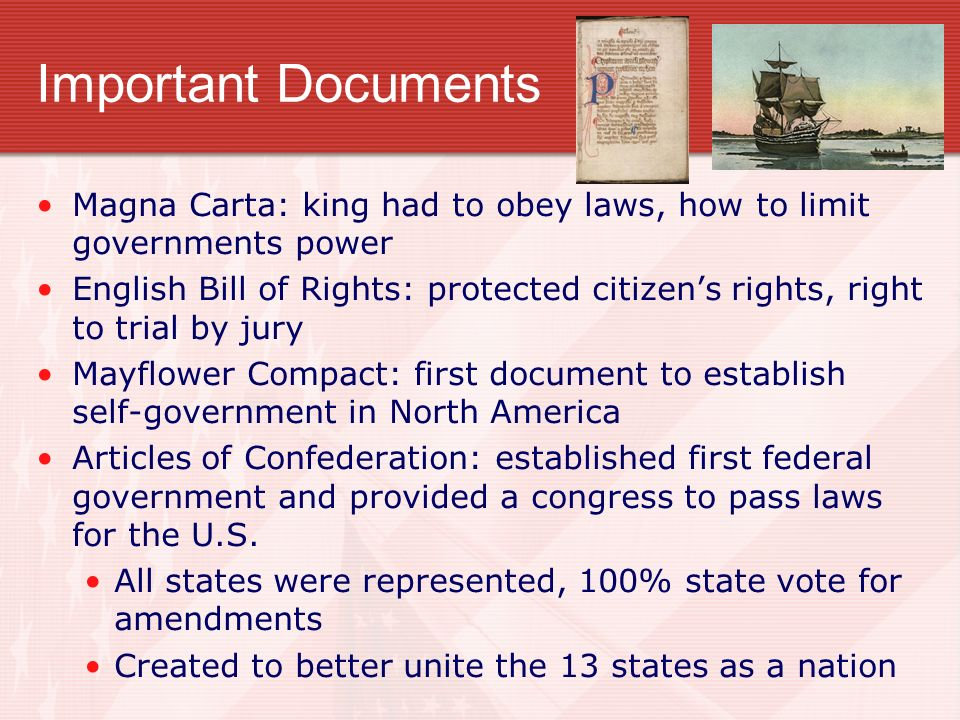 Important Documents Magna Carta: king had to obey laws, how to limit governments power.