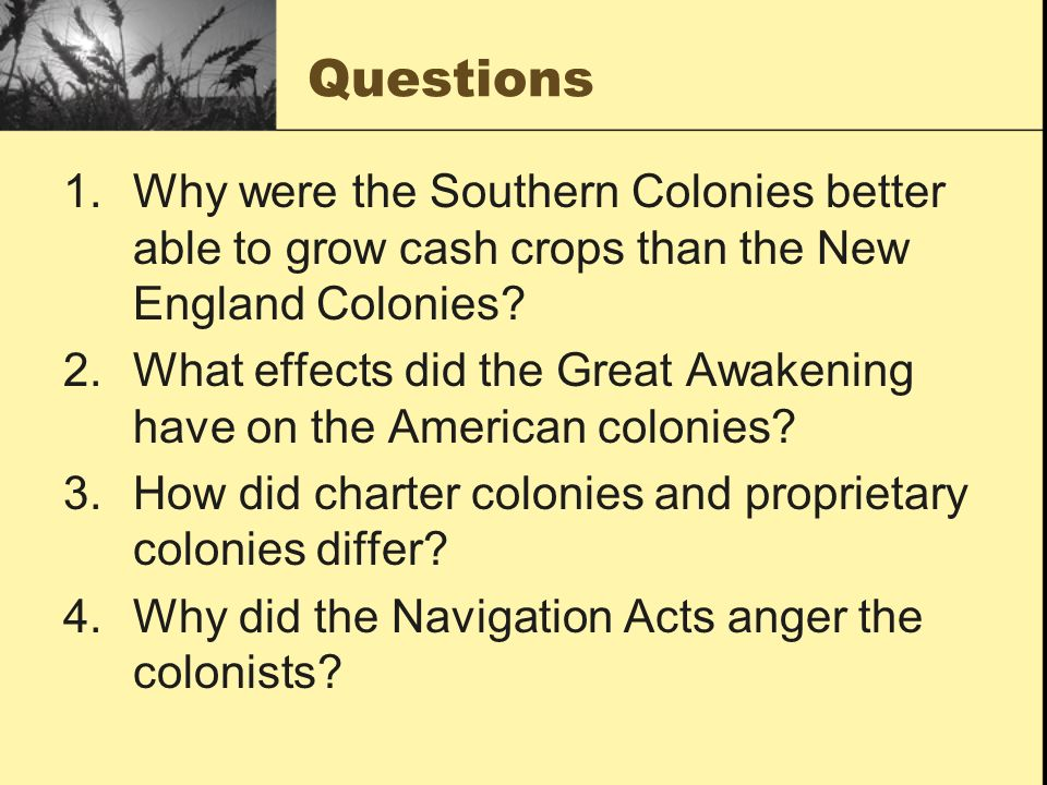 Questions Why were the Southern Colonies better able to grow cash crops than the New England Colonies