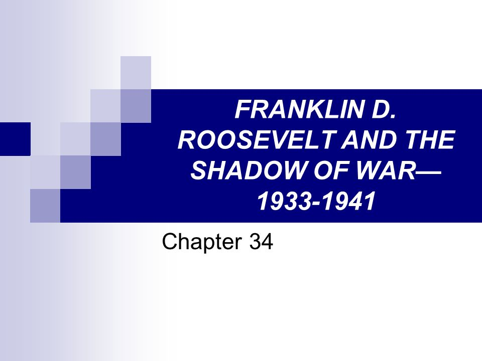 FRANKLIN D. ROOSEVELT AND THE SHADOW OF WAR—1933-1941
