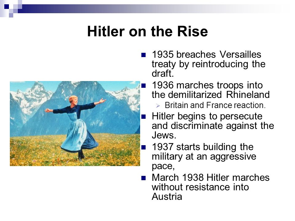 Hitler on the Rise 1935 breaches Versailles treaty by reintroducing the draft. 1936 marches troops into the demilitarized Rhineland.