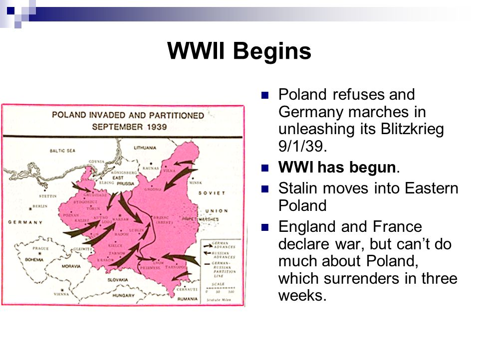 WWII Begins Poland refuses and Germany marches in unleashing its Blitzkrieg 9/1/39. WWI has begun.