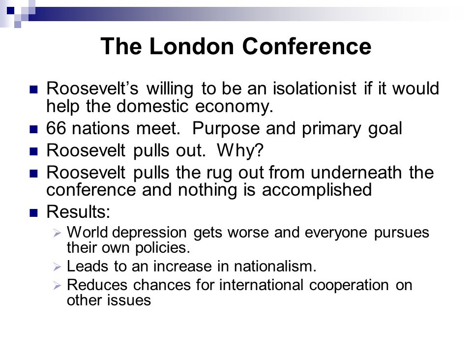 The London Conference Roosevelt's willing to be an isolationist if it would help the domestic economy.
