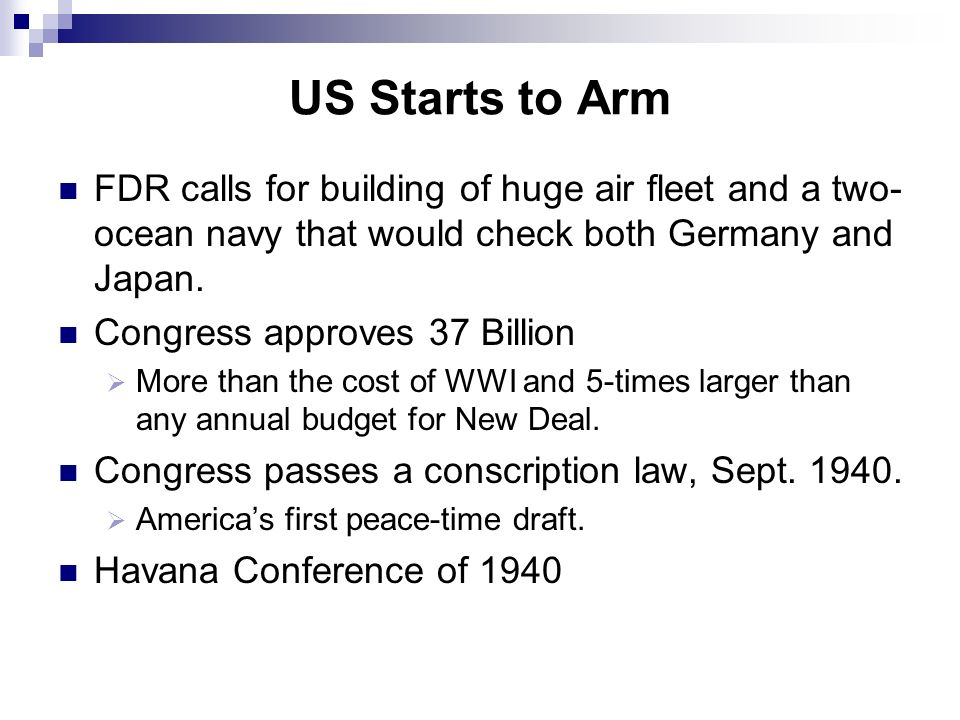 US Starts to Arm FDR calls for building of huge air fleet and a two-ocean navy that would check both Germany and Japan.