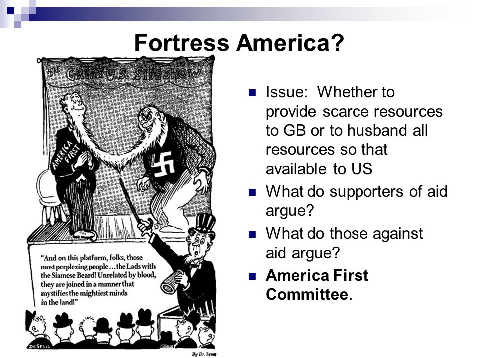 Fortress America Issue: Whether to provide scarce resources to GB or to husband all resources so that available to US.