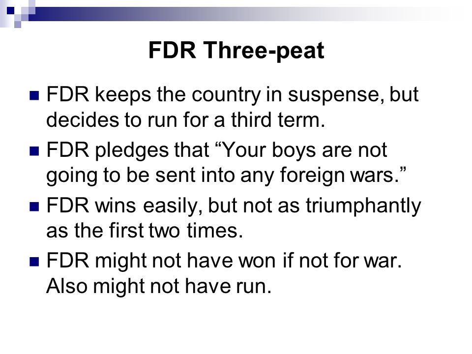 FDR Three-peat FDR keeps the country in suspense, but decides to run for a third term.
