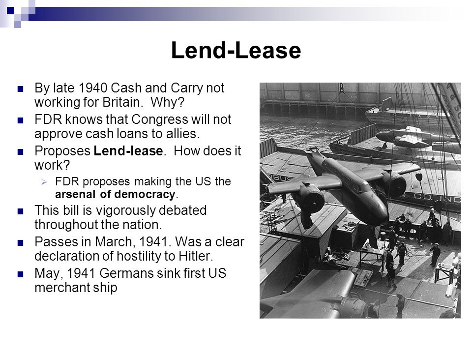 Lend-Lease By late 1940 Cash and Carry not working for Britain. Why