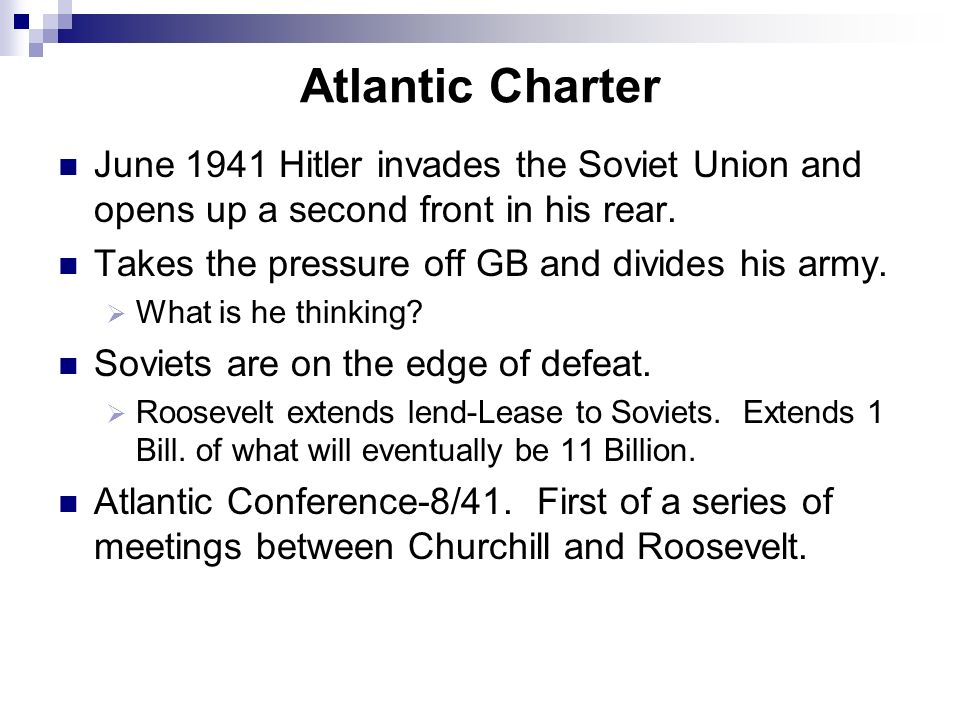 Atlantic Charter June 1941 Hitler invades the Soviet Union and opens up a second front in his rear.