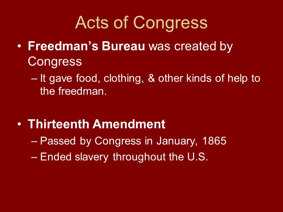 Acts of Congress Freedman's Bureau was created by Congress