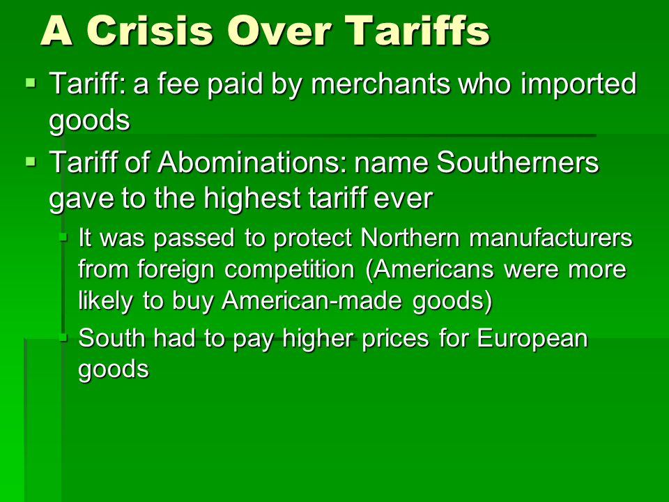 A Crisis Over Tariffs Tariff: a fee paid by merchants who imported goods. Tariff of Abominations: name Southerners gave to the highest tariff ever.
