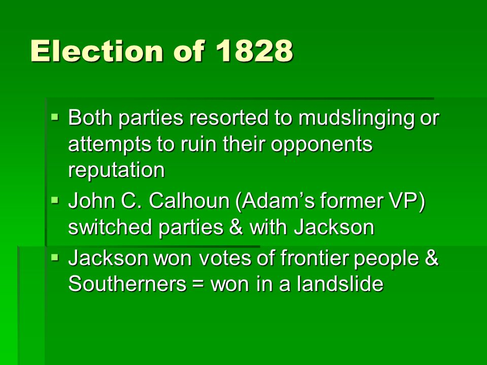 Election of 1828 Both parties resorted to mudslinging or attempts to ruin their opponents reputation.