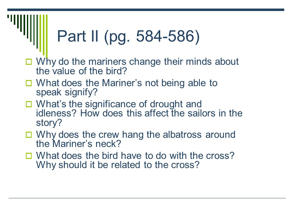 Part II (pg. 584-586) Why do the mariners change their minds about the value of the bird What does the Mariner's not being able to speak signify