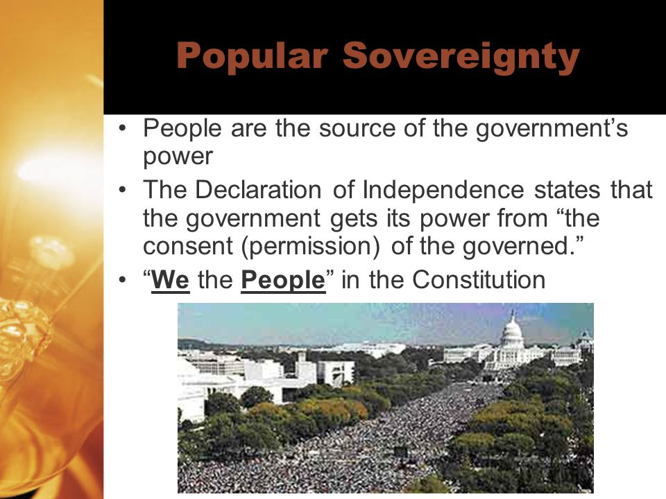 Popular Sovereignty People are the source of the government's power