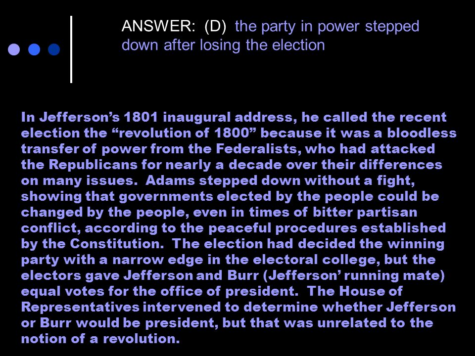 ANSWER: (D) the party in power stepped down after losing the election