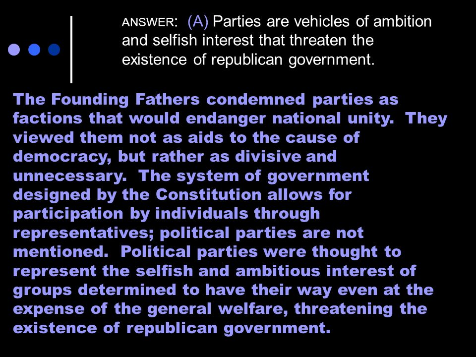 ANSWER: (A) Parties are vehicles of ambition and selfish interest that threaten the existence of republican government.