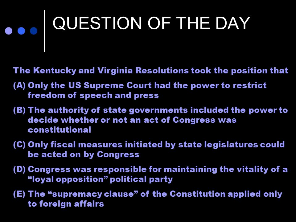 QUESTION OF THE DAY The Kentucky and Virginia Resolutions took the position that.