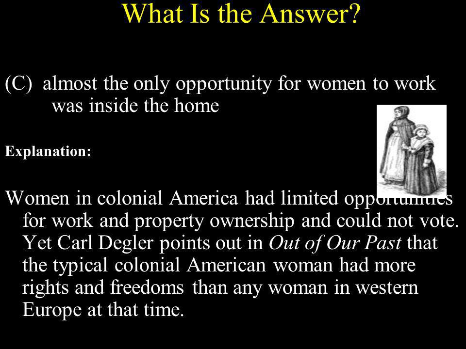 What Is the Answer (C) almost the only opportunity for women to work was inside the home.