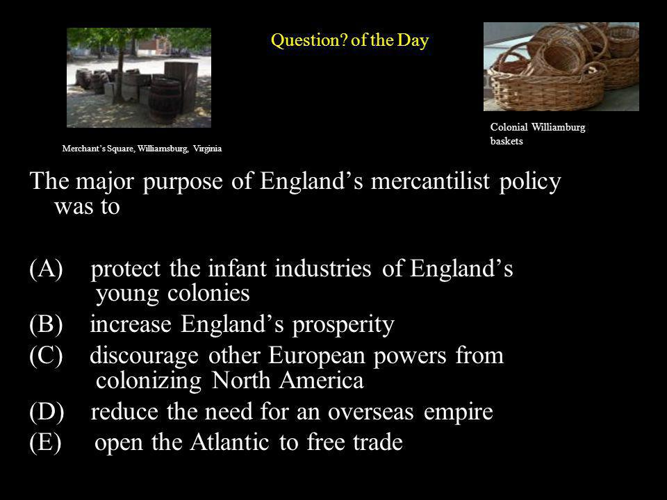 The major purpose of England's mercantilist policy was to