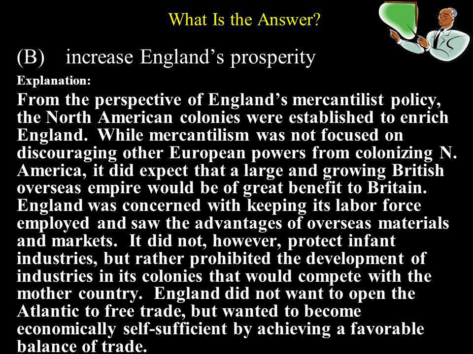 (B) increase England's prosperity
