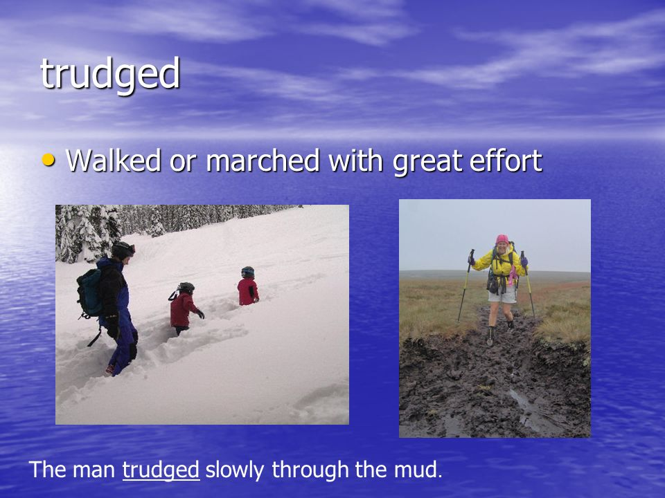 trudged Walked or marched with great effort