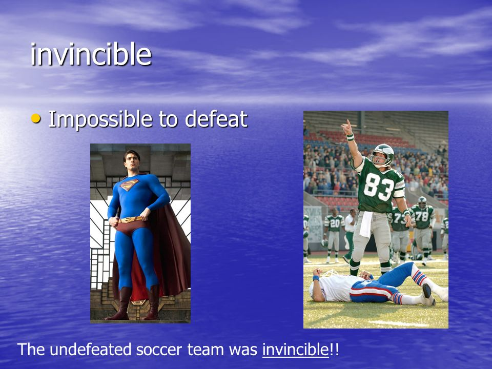 invincible Impossible to defeat