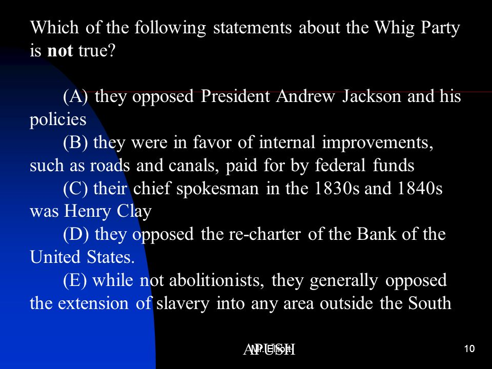 Which of the following statements about the Whig Party is not true