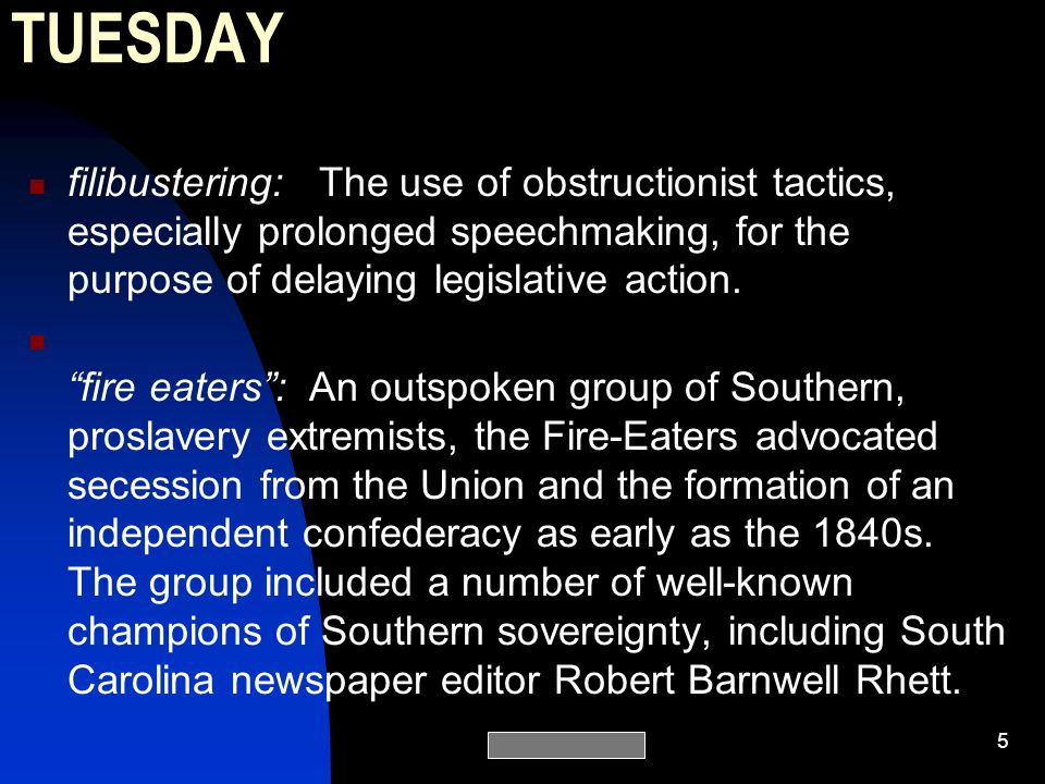 TUESDAY filibustering: The use of obstructionist tactics, especially prolonged speechmaking, for the purpose of delaying legislative action.