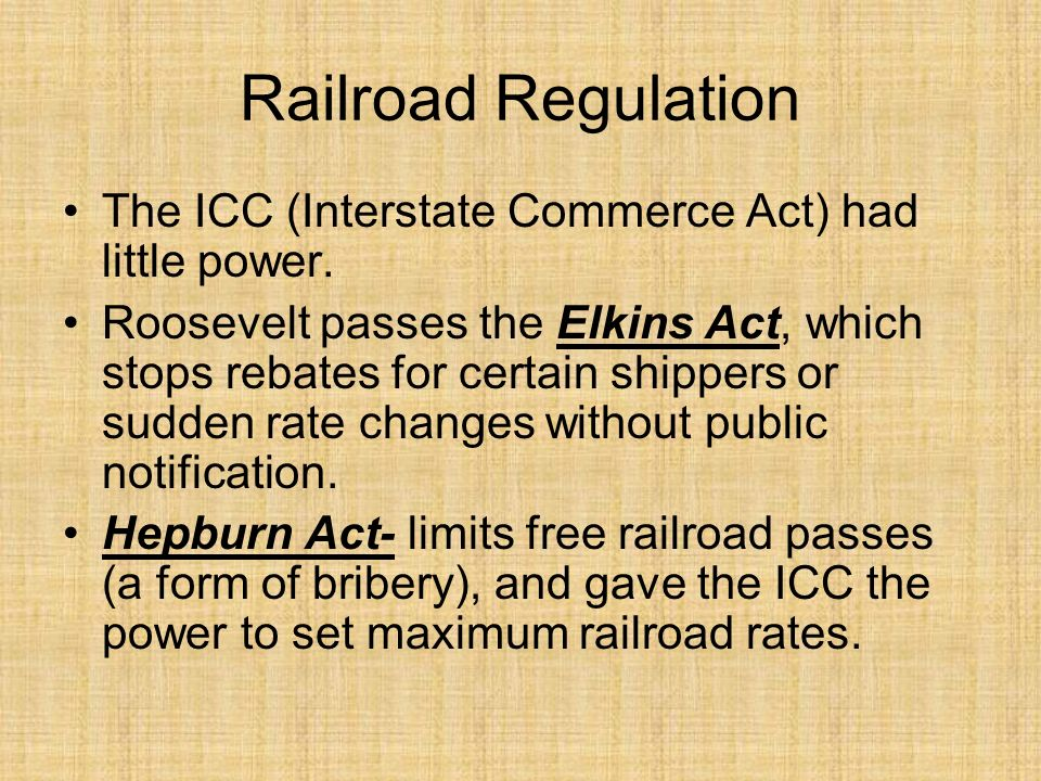 Railroad Regulation The ICC (Interstate Commerce Act) had little power.