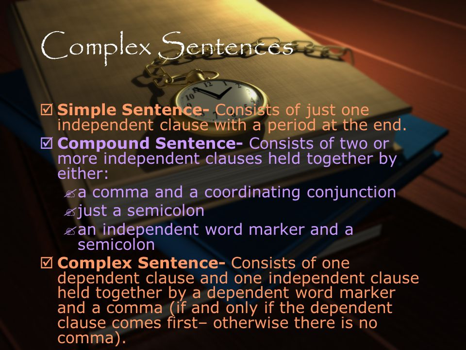 Complex Sentences Simple Sentence- Consists of just one independent clause with a period at the end.