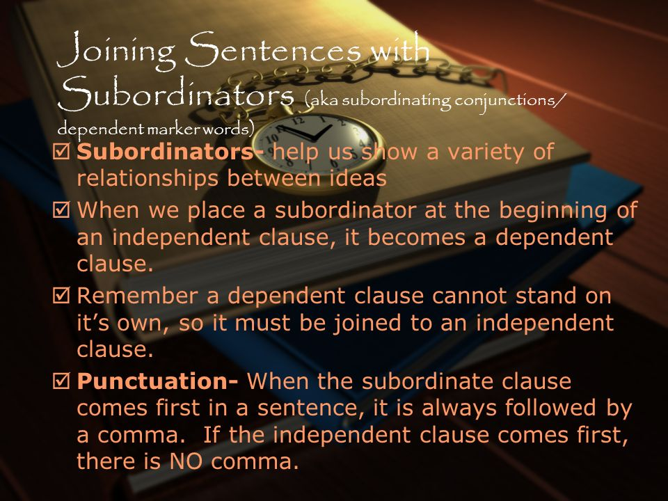 Joining Sentences with Subordinators (aka subordinating conjunctions/ dependent marker words)
