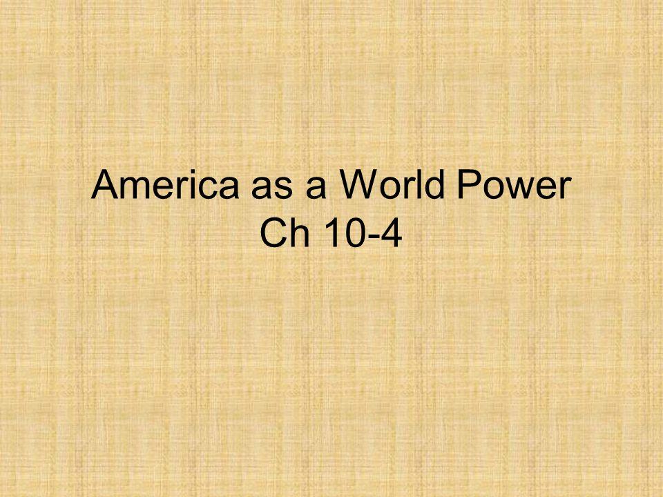 America as a World Power Ch 10-4