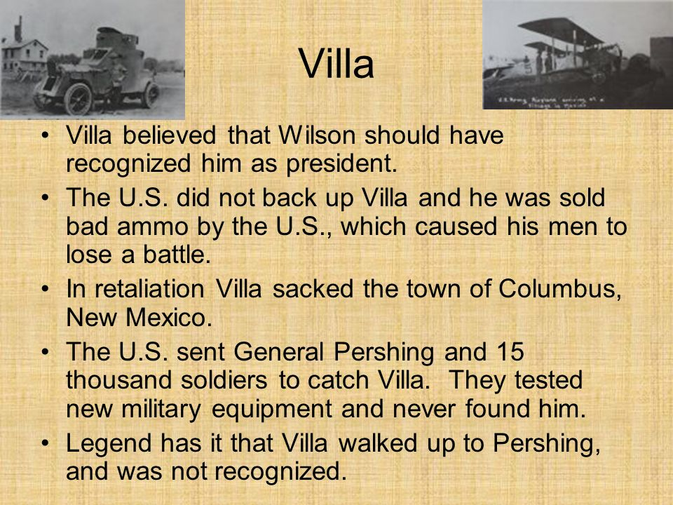Villa Villa believed that Wilson should have recognized him as president.