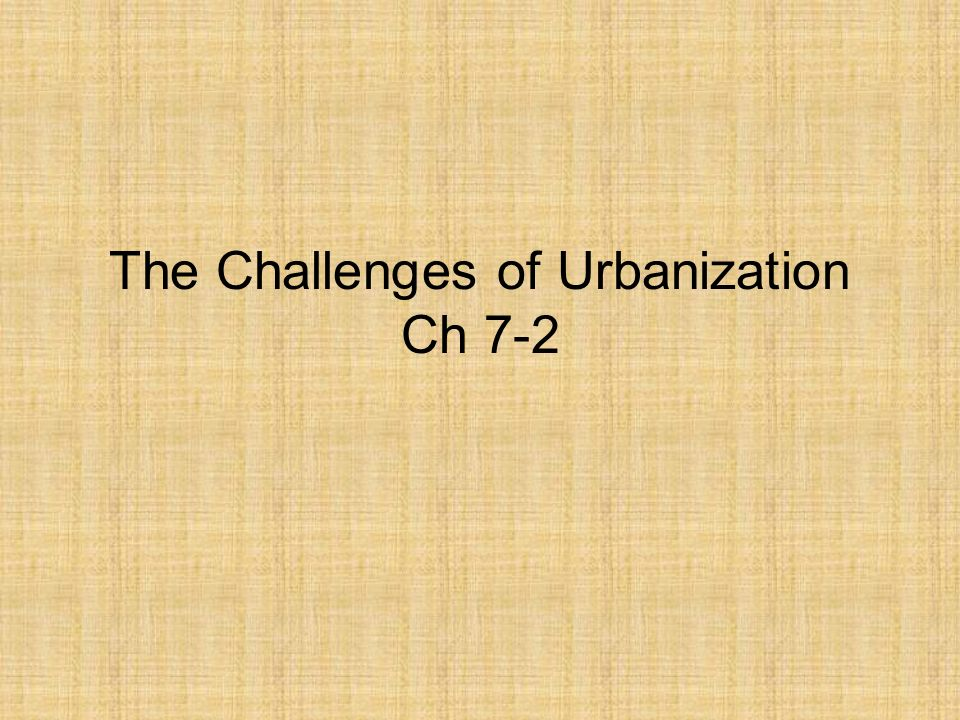 The Challenges of Urbanization Ch 7-2