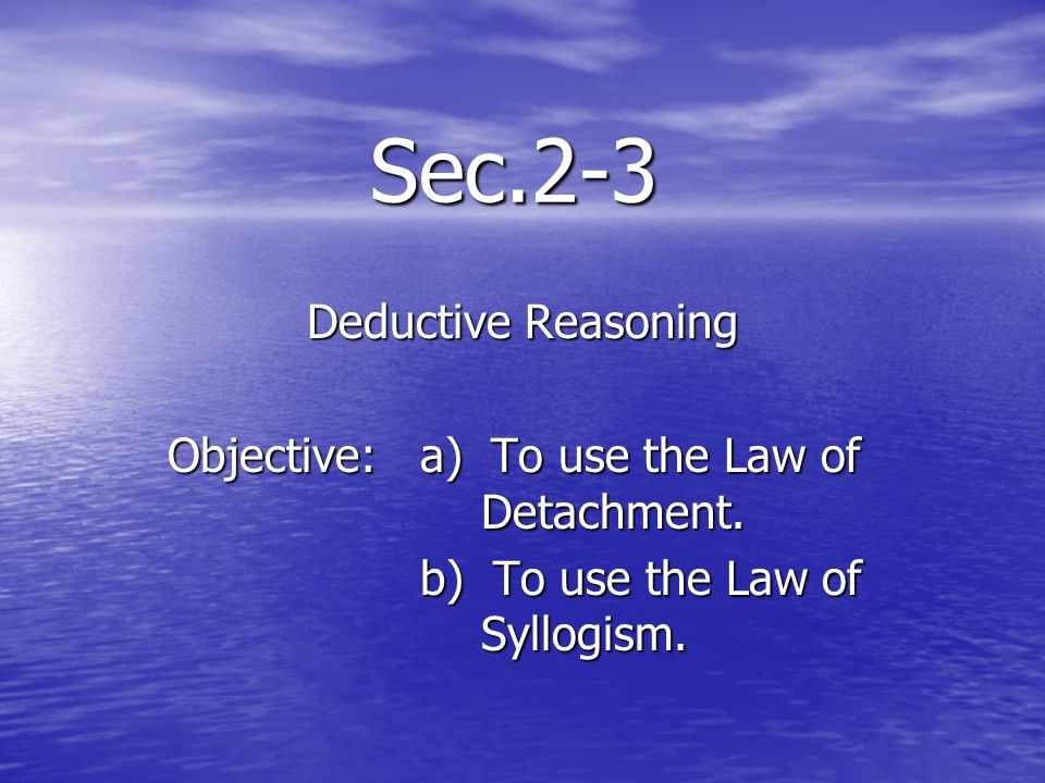 Sec.2-3 Deductive Reasoning
