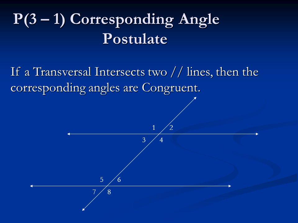 P(3 – 1) Corresponding Angle Postulate