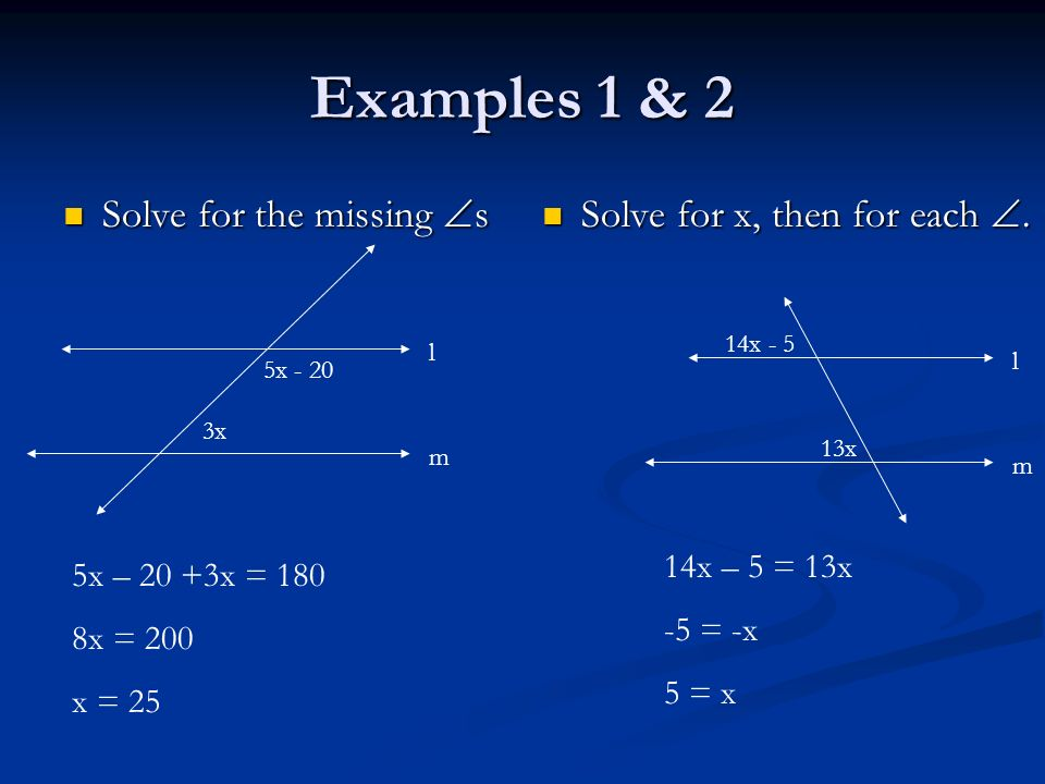 Examples 1 & 2 Solve for the missing s Solve for x, then for each .