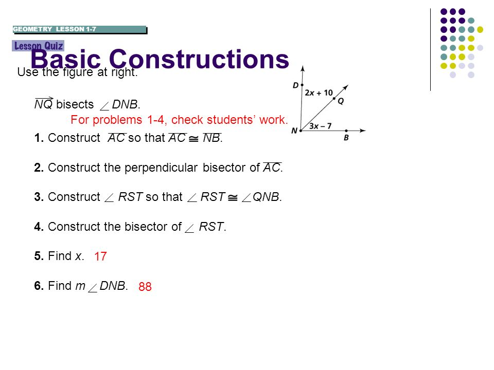 Basic Constructions Use the figure at right. NQ bisects DNB.