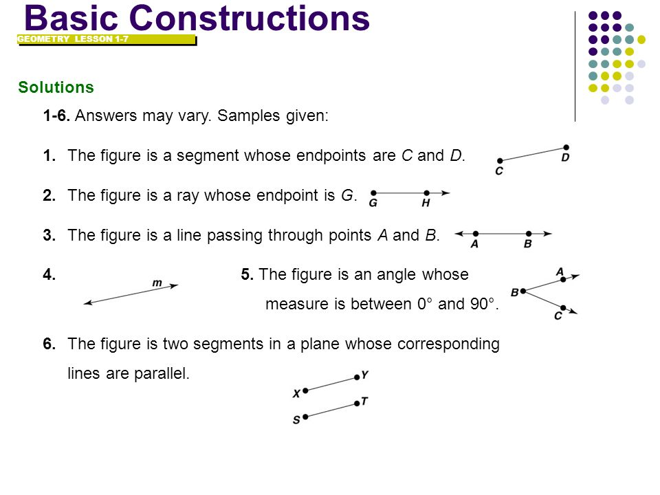 Basic Constructions Solutions 1-6. Answers may vary. Samples given: