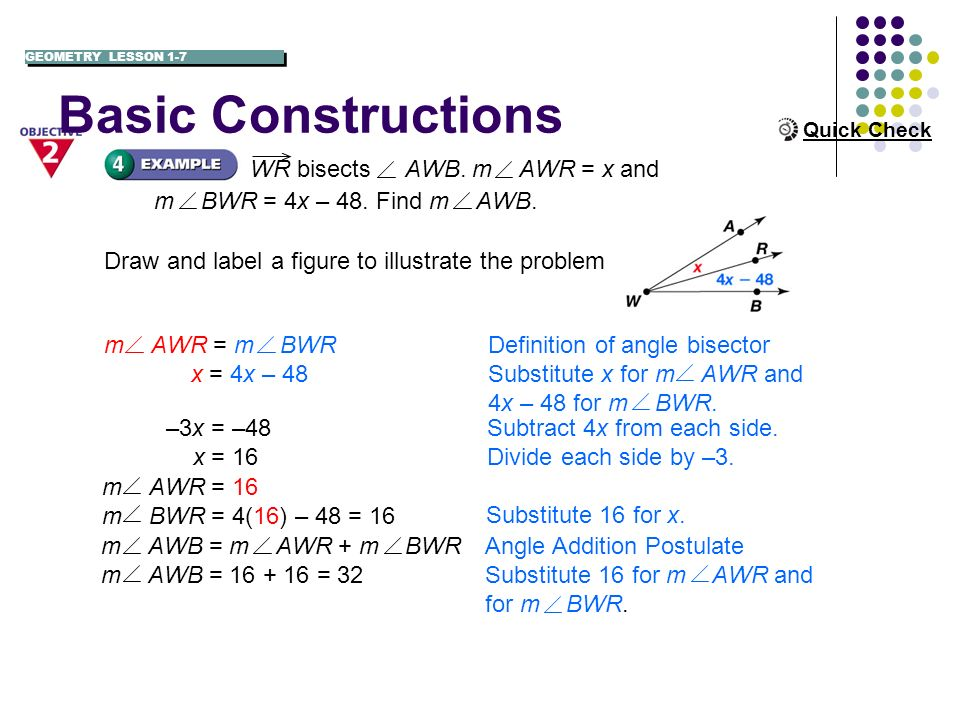 Basic Constructions WR bisects AWB. m AWR = x and