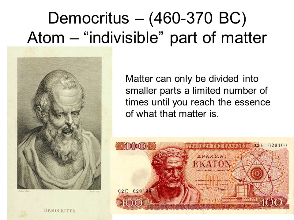 Democritus – (460-370 BC) Atom – indivisible part of matter