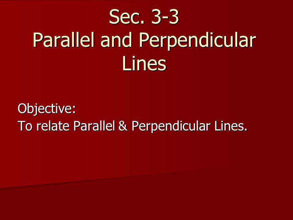 Sec. 3-3 Parallel and Perpendicular Lines