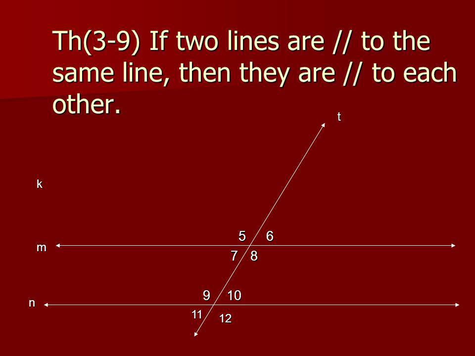 Th(3-9) If two lines are // to the same line, then they are // to each other.