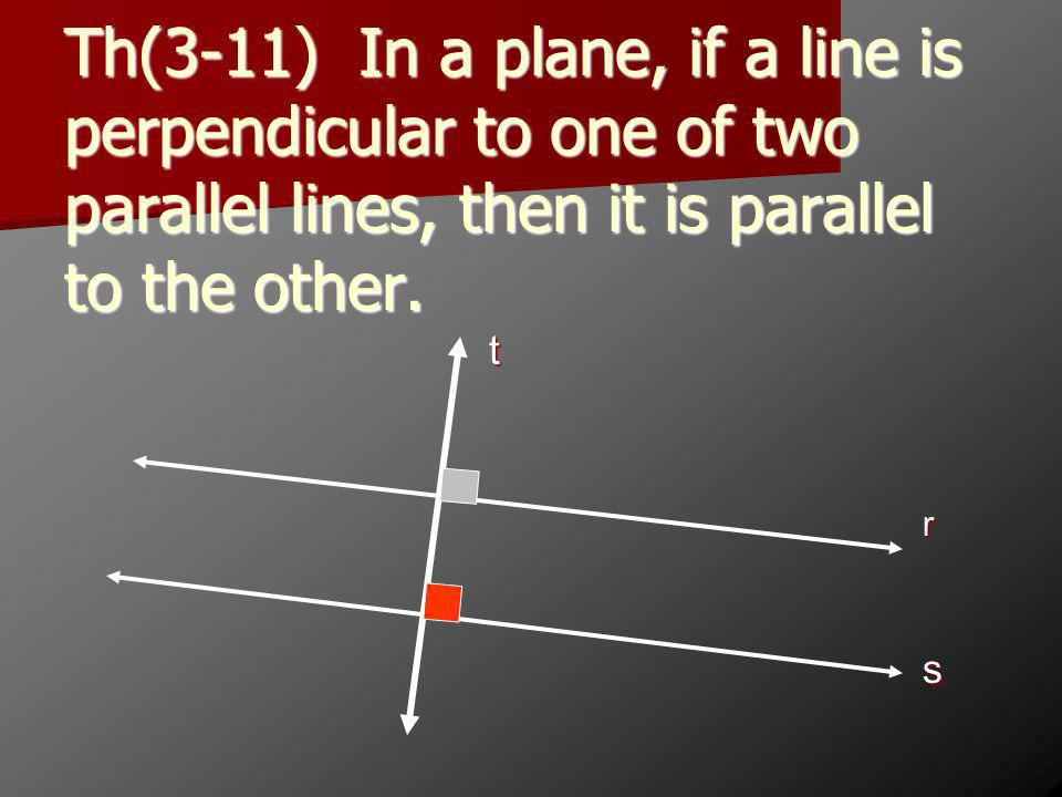 Th(3-11) In a plane, if a line is perpendicular to one of two parallel lines, then it is parallel to the other.